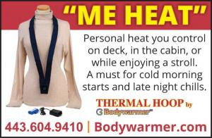 Bodywarmer Thermal Hoop is personal heat you control on deck, in the cabin, or while enjoying a stroll. A must for cold morning starts and late night chills.
